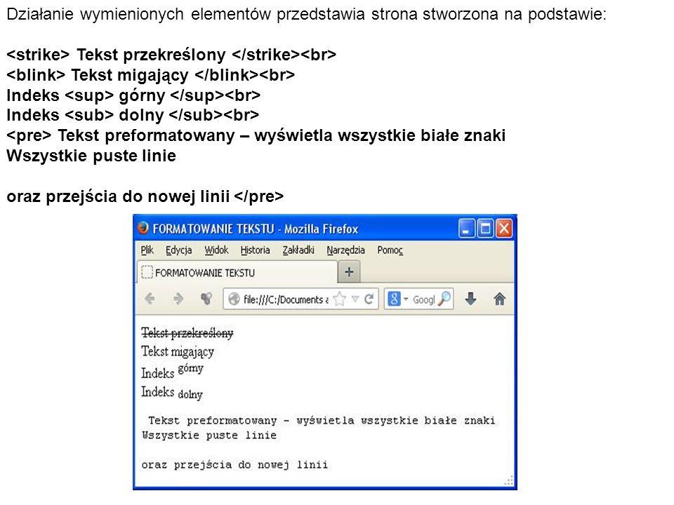 Działanie wymienionych elementów przedstawia strona stworzona na podstawie: Tekst przekreślony Tekst migający Indeks górny Indeks dolny Tekst preforma