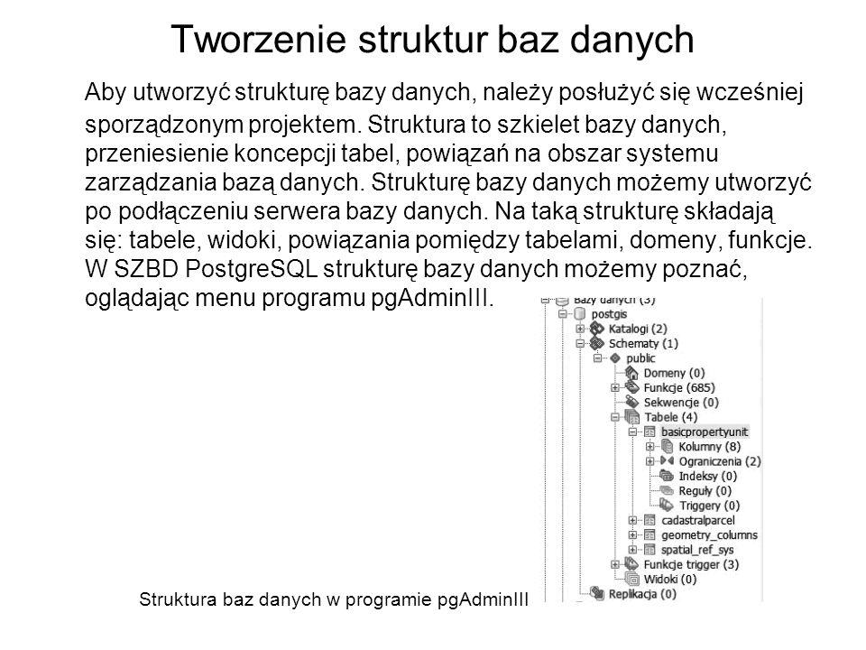Tworzenie struktur baz danych Aby utworzyć strukturę bazy danych, należy posłużyć się wcześniej sporządzonym projektem.