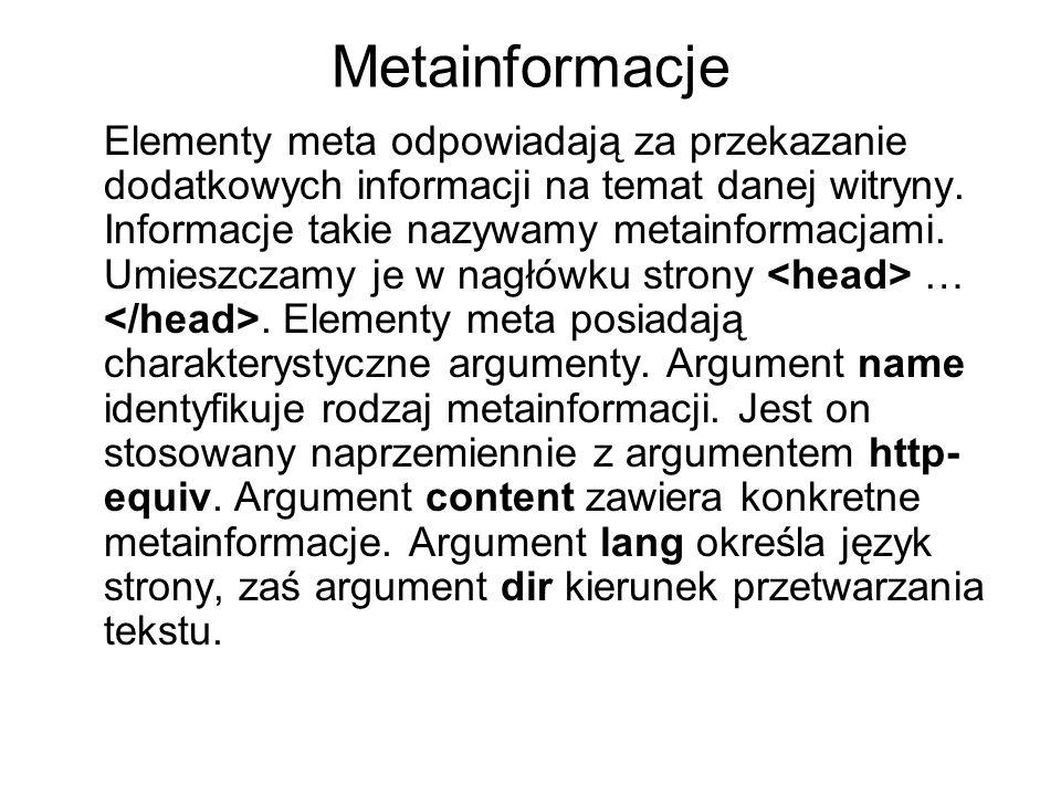 Metainformacje Elementy meta odpowiadają za przekazanie dodatkowych informacji na temat danej witryny. Informacje takie nazywamy metainformacjami. Umi