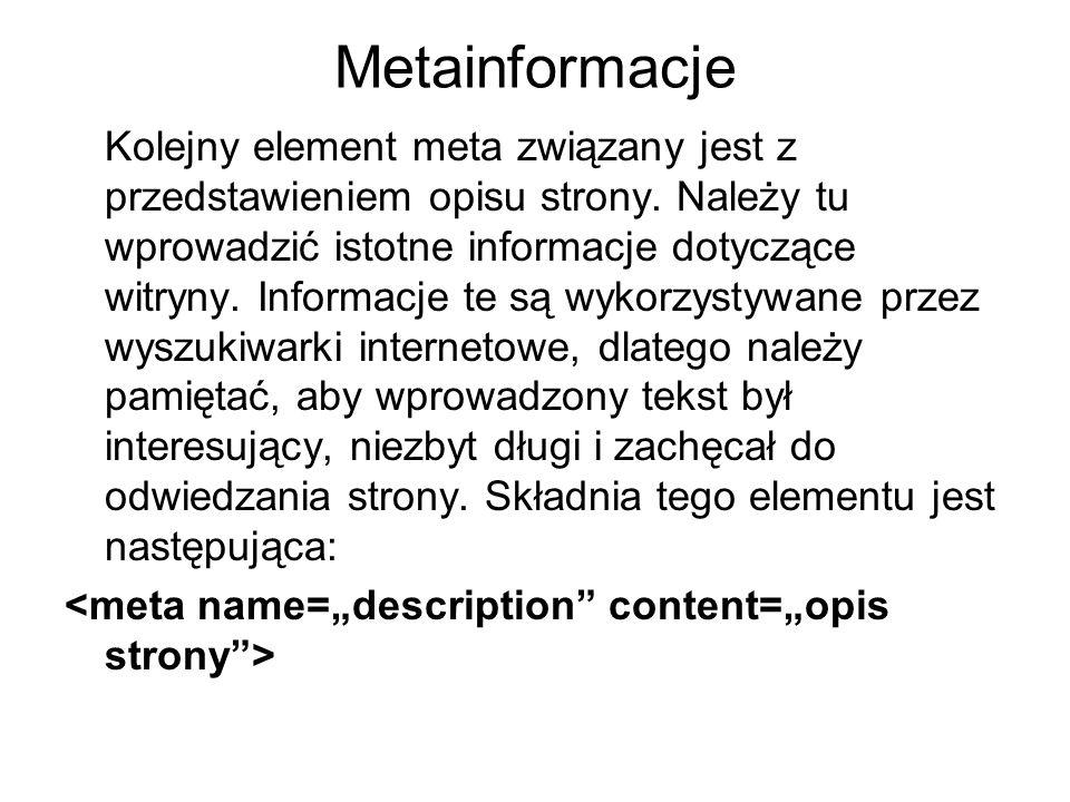 Metainformacje Kolejny element meta związany jest z przedstawieniem opisu strony. Należy tu wprowadzić istotne informacje dotyczące witryny. Informacj