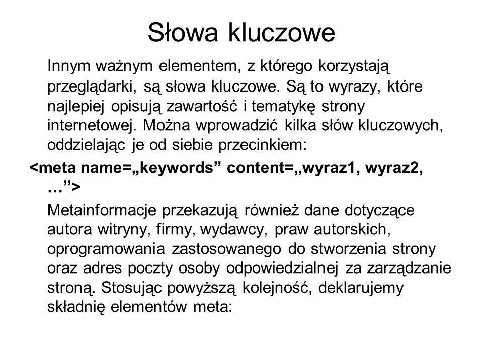 Słowa kluczowe Innym ważnym elementem, z którego korzystają przeglądarki, są słowa kluczowe. Są to wyrazy, które najlepiej opisują zawartość i tematyk