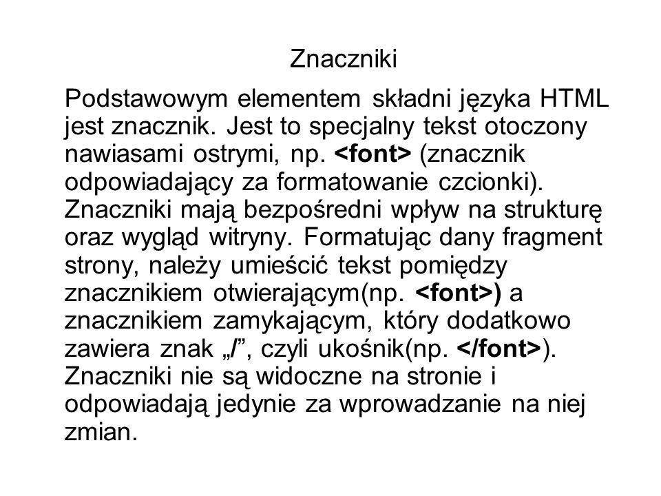 Podstawowym elementem składni języka HTML jest znacznik. Jest to specjalny tekst otoczony nawiasami ostrymi, np. (znacznik odpowiadający za formatowan
