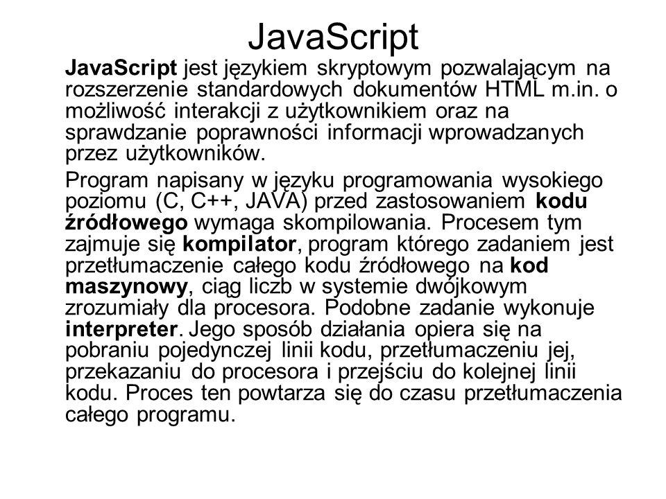 JavaScript JavaScript jest językiem skryptowym pozwalającym na rozszerzenie standardowych dokumentów HTML m.in.