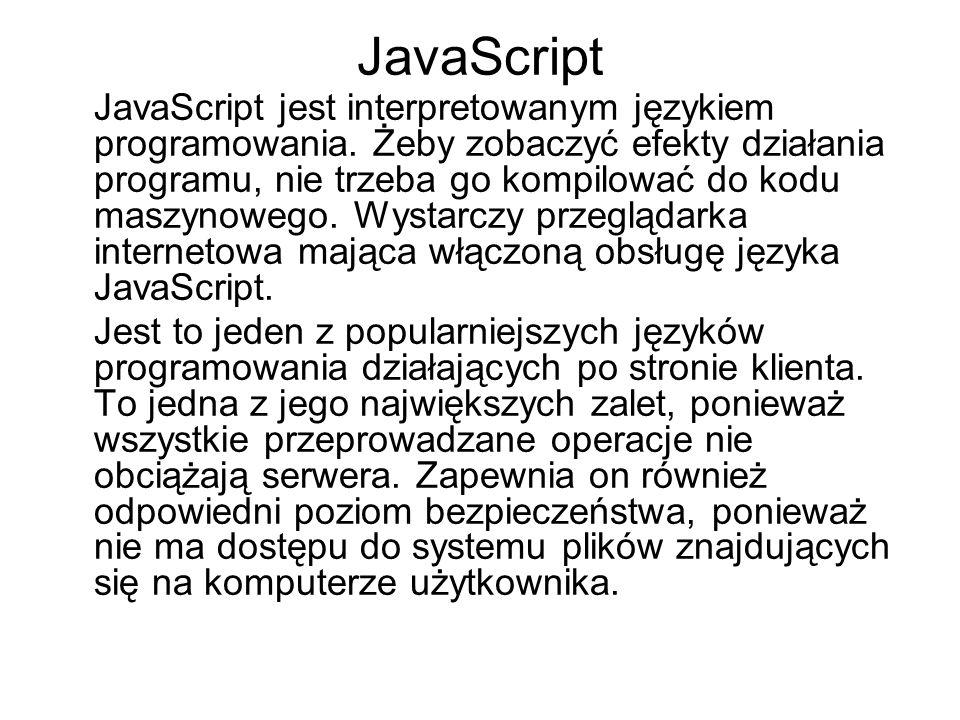 JavaScript JavaScript jest interpretowanym językiem programowania.