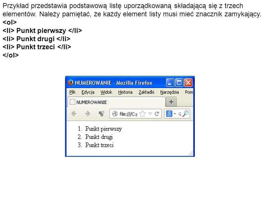 Przykład przedstawia podstawową listę uporządkowaną składającą się z trzech elementów. Należy pamiętać, że każdy element listy musi mieć znacznik zamy