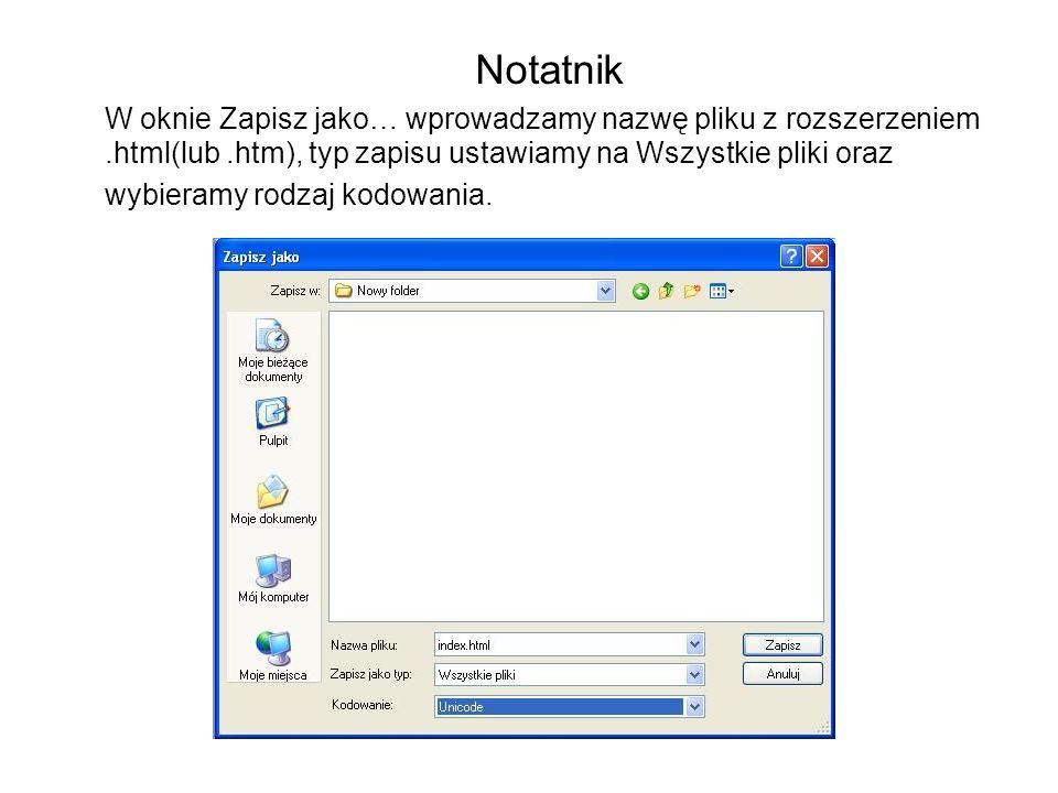 W oknie Zapisz jako… wprowadzamy nazwę pliku z rozszerzeniem.html(lub.htm), typ zapisu ustawiamy na Wszystkie pliki oraz wybieramy rodzaj kodowania. N