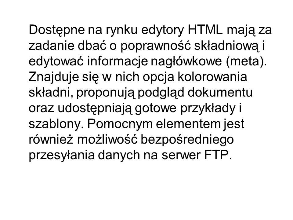 Dostępne na rynku edytory HTML mają za zadanie dbać o poprawność składniową i edytować informacje nagłówkowe (meta). Znajduje się w nich opcja kolorow