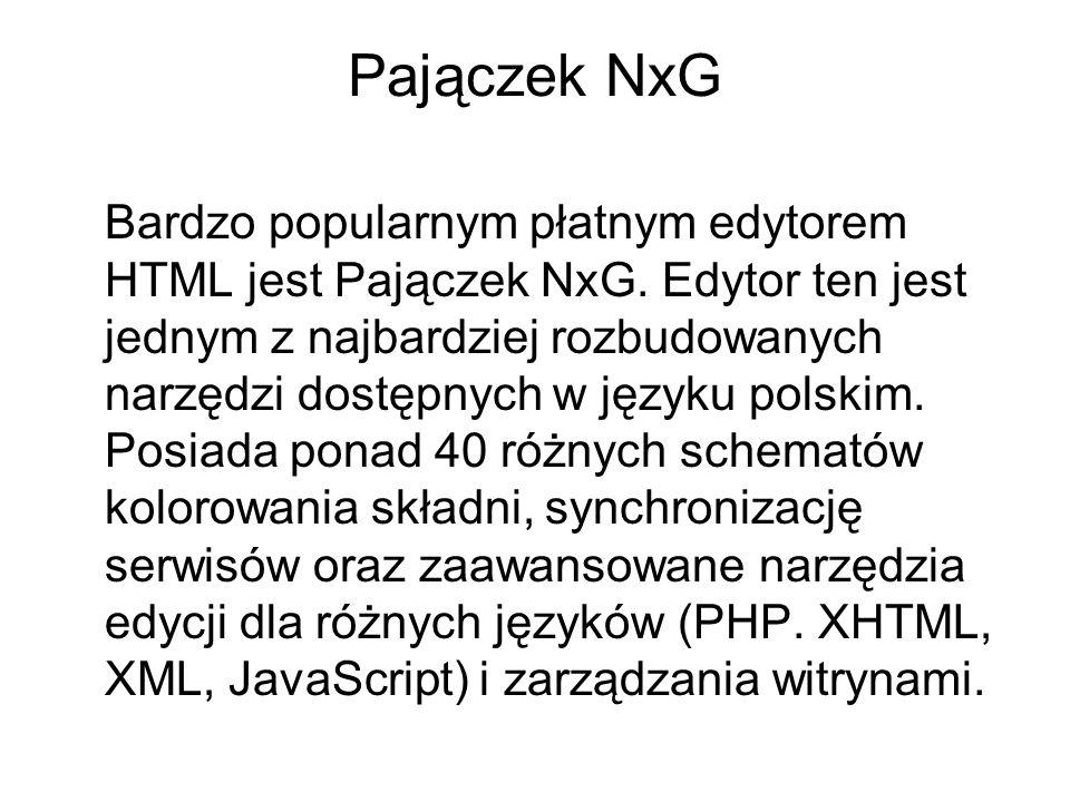 Pajączek NxG Bardzo popularnym płatnym edytorem HTML jest Pajączek NxG. Edytor ten jest jednym z najbardziej rozbudowanych narzędzi dostępnych w język