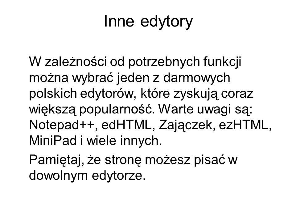 Inne edytory W zależności od potrzebnych funkcji można wybrać jeden z darmowych polskich edytorów, które zyskują coraz większą popularność. Warte uwag