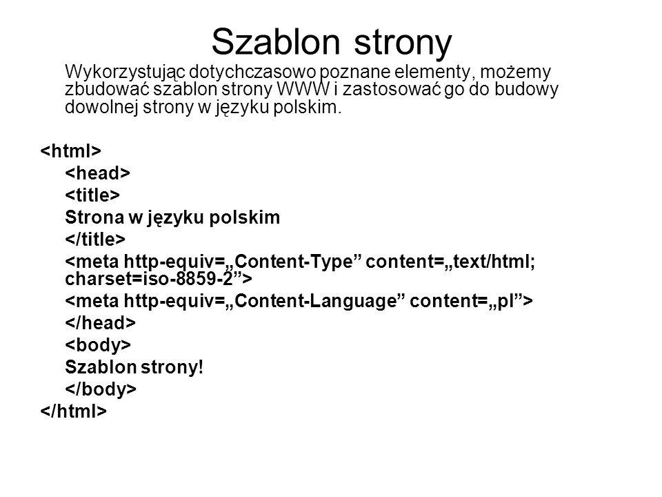 Szablon strony Wykorzystując dotychczasowo poznane elementy, możemy zbudować szablon strony WWW i zastosować go do budowy dowolnej strony w języku pol