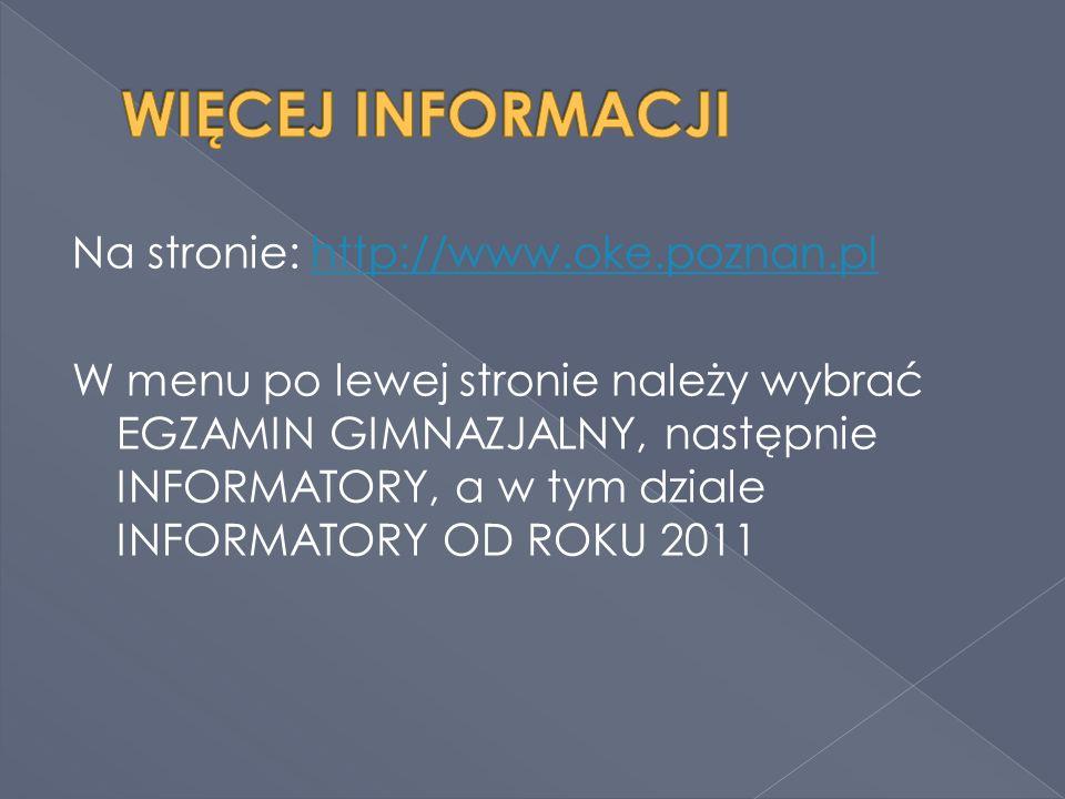Na stronie: http://www.oke.poznan.plhttp://www.oke.poznan.pl W menu po lewej stronie należy wybrać EGZAMIN GIMNAZJALNY, następnie INFORMATORY, a w tym dziale INFORMATORY OD ROKU 2011