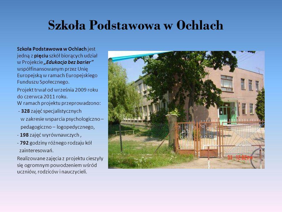Szkoła Podstawowa w Ochlach Szkoła Podstawowa w Ochlach jest jedną z pięciu szkół biorących udział w Projekcie Edukacja bez barier współfinansowanym p