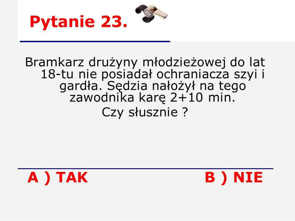 Pytanie 23. Bramkarz drużyny młodzieżowej do lat 18-tu nie posiadał ochraniacza szyi i gardła.