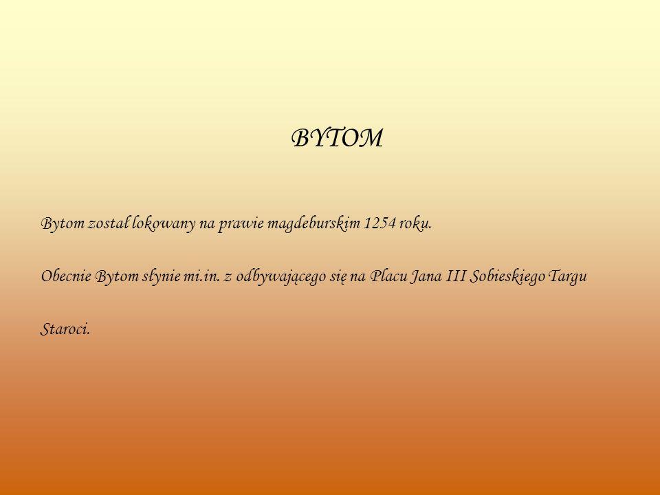 BYTOM Bytom został lokowany na prawie magdeburskim 1254 roku.
