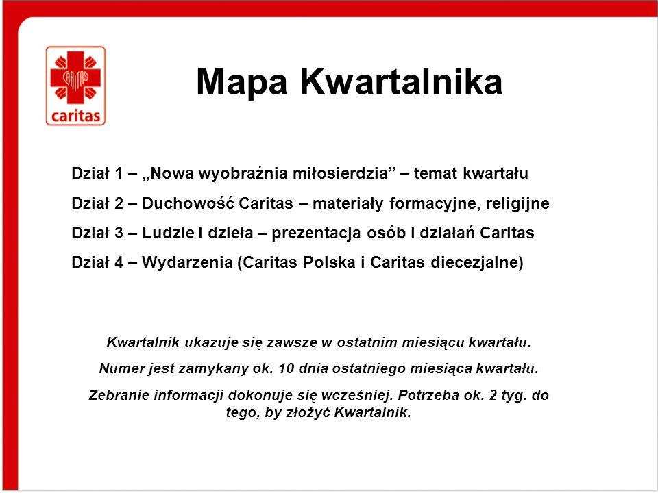 Dział 1 – Nowa wyobraźnia miłosierdzia – temat kwartału Dział 2 – Duchowość Caritas – materiały formacyjne, religijne Dział 3 – Ludzie i dzieła – prezentacja osób i działań Caritas Dział 4 – Wydarzenia (Caritas Polska i Caritas diecezjalne) Kwartalnik ukazuje się zawsze w ostatnim miesiącu kwartału.