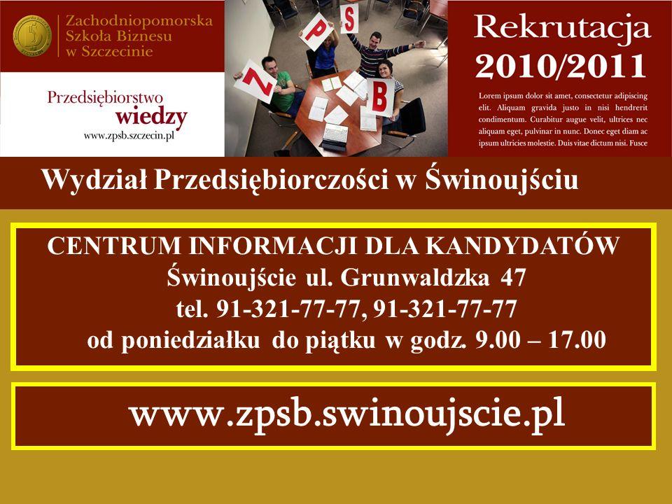 Wydział Przedsiębiorczości w Świnoujściu CENTRUM INFORMACJI DLA KANDYDATÓW Świnoujście ul. Grunwaldzka 47 tel. 91-321-77-77, 91-321-77-77 od poniedzia