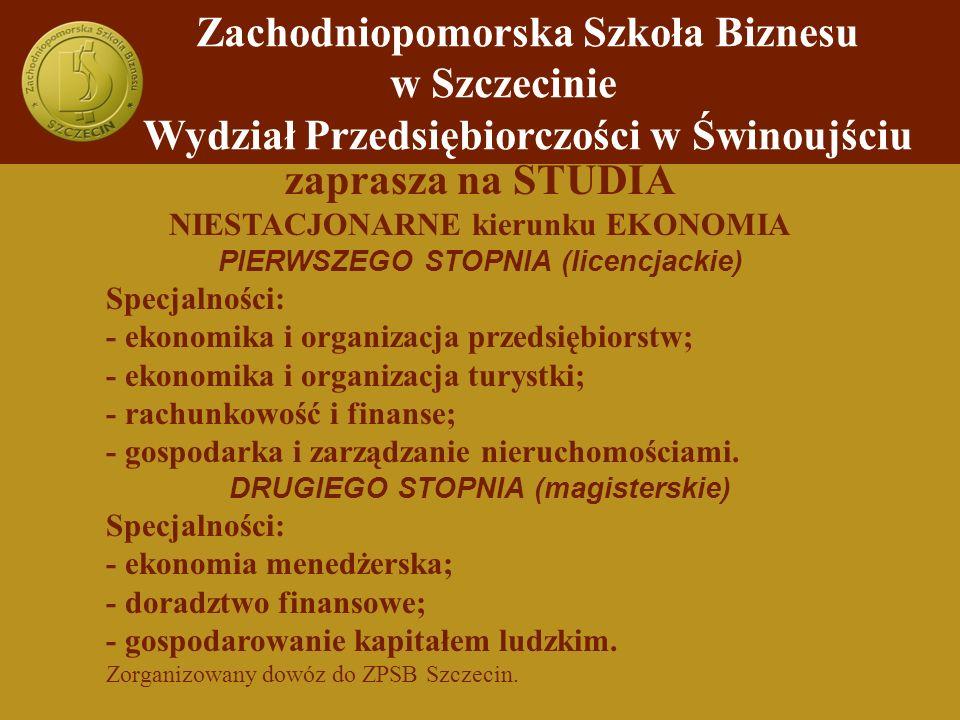 zaprasza na STUDIA NIESTACJONARNE kierunku EKONOMIA PIERWSZEGO STOPNIA (licencjackie) Specjalności: - ekonomika i organizacja przedsiębiorstw; - ekono