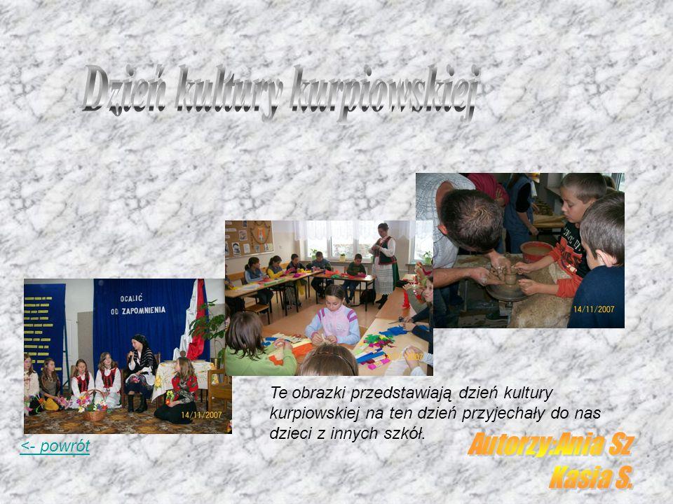 <- powrót Te obrazki przedstawiają dzień kultury kurpiowskiej na ten dzień przyjechały do nas dzieci z innych szkół.
