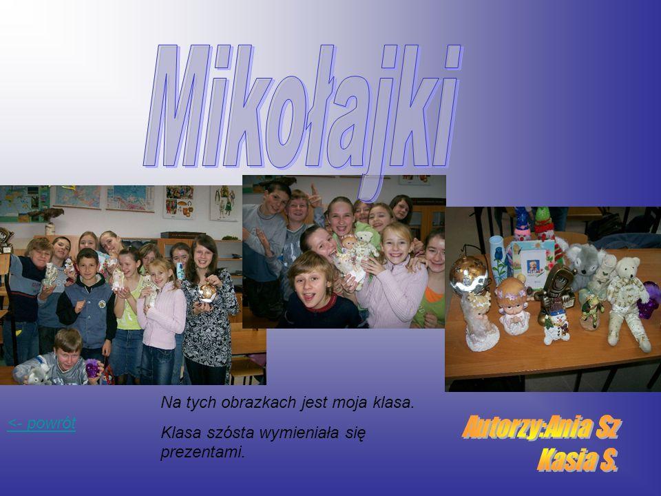 <- powrót Na tych obrazkach jest moja klasa. Klasa szósta wymieniała się prezentami.
