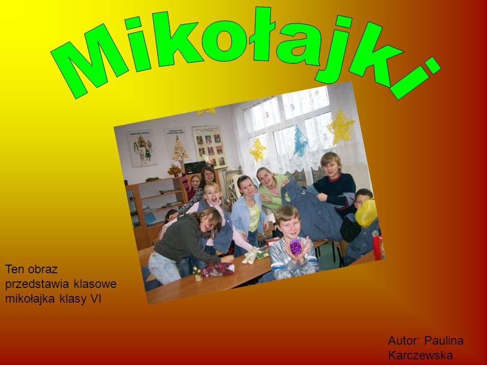 Ten obraz przedstawia klasowe mikołajka klasy VI Autor: Paulina Karczewska