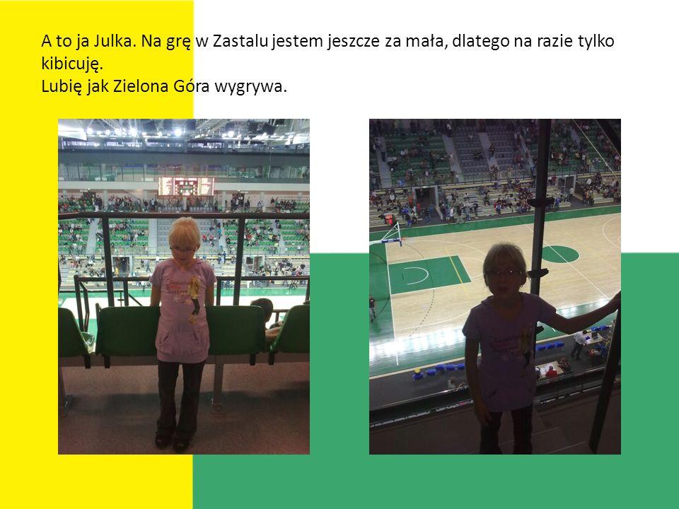 A to ja Julka. Na grę w Zastalu jestem jeszcze za mała, dlatego na razie tylko kibicuję.
