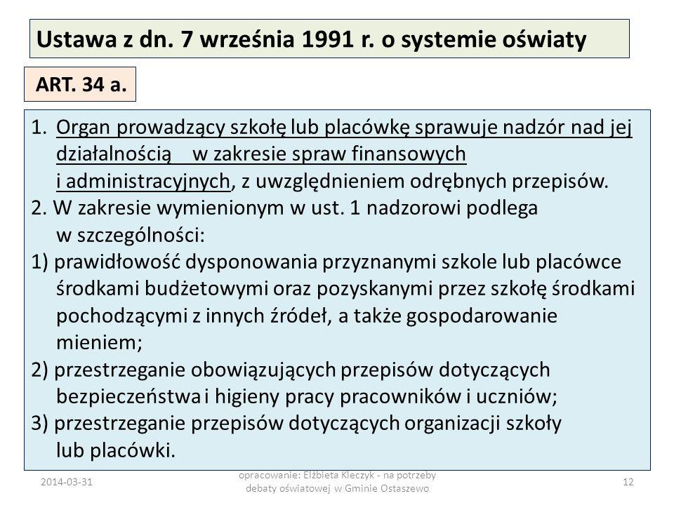 Ustawa z dn. 7 września 1991 r. o systemie oświaty ART. 34 a. 1.Organ prowadzący szkołę lub placówkę sprawuje nadzór nad jej działalnością w zakresie