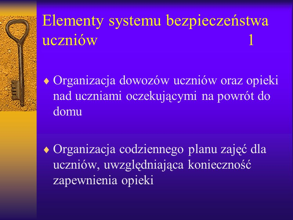 Elementy systemu bezpieczeństwa uczniów 1 Organizacja dowozów uczniów oraz opieki nad uczniami oczekującymi na powrót do domu Organizacja codziennego planu zajęć dla uczniów, uwzględniająca konieczność zapewnienia opieki
