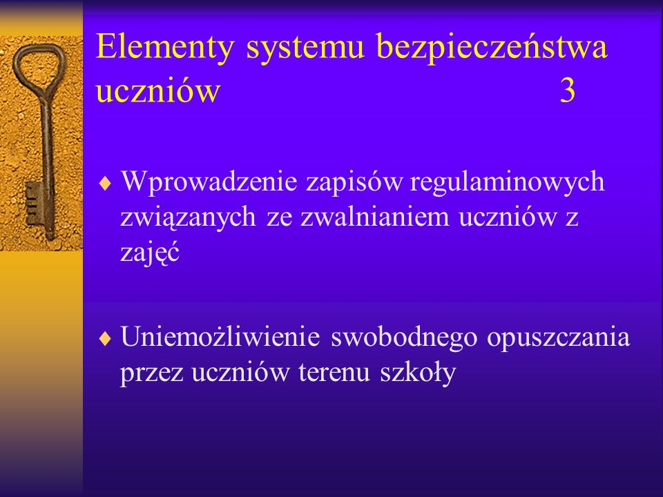 Elementy systemu bezpieczeństwa uczniów3 Wprowadzenie zapisów regulaminowych związanych ze zwalnianiem uczniów z zajęć Uniemożliwienie swobodnego opuszczania przez uczniów terenu szkoły
