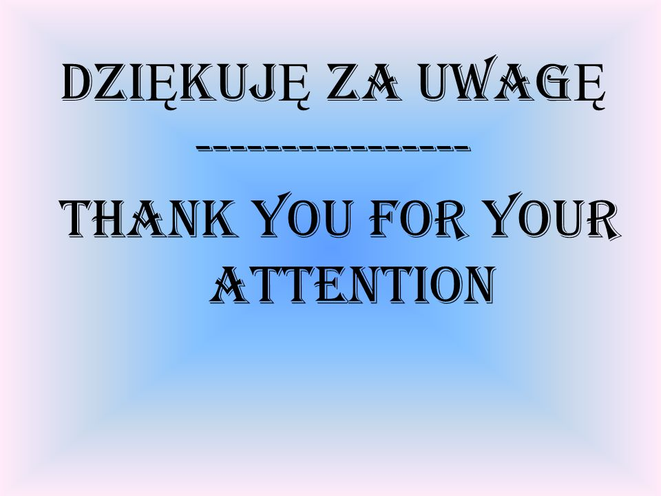 DZI Ę KUJ Ę ZA UWAG Ę ---------------- Thank you for your attention