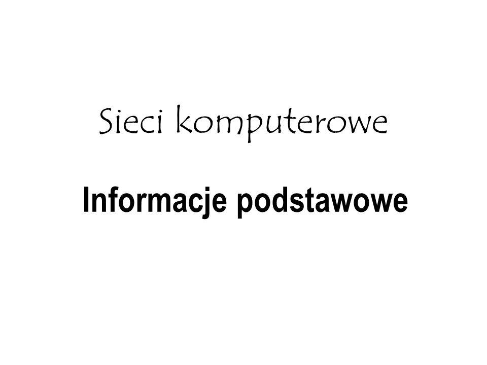 Sieci komputerowe Informacje podstawowe