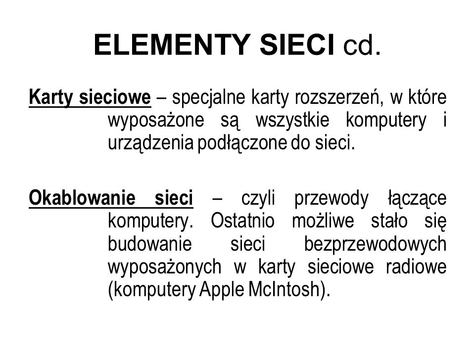 ELEMENTY SIECI cd. Karty sieciowe – specjalne karty rozszerzeń, w które wyposażone są wszystkie komputery i urządzenia podłączone do sieci. Okablowani