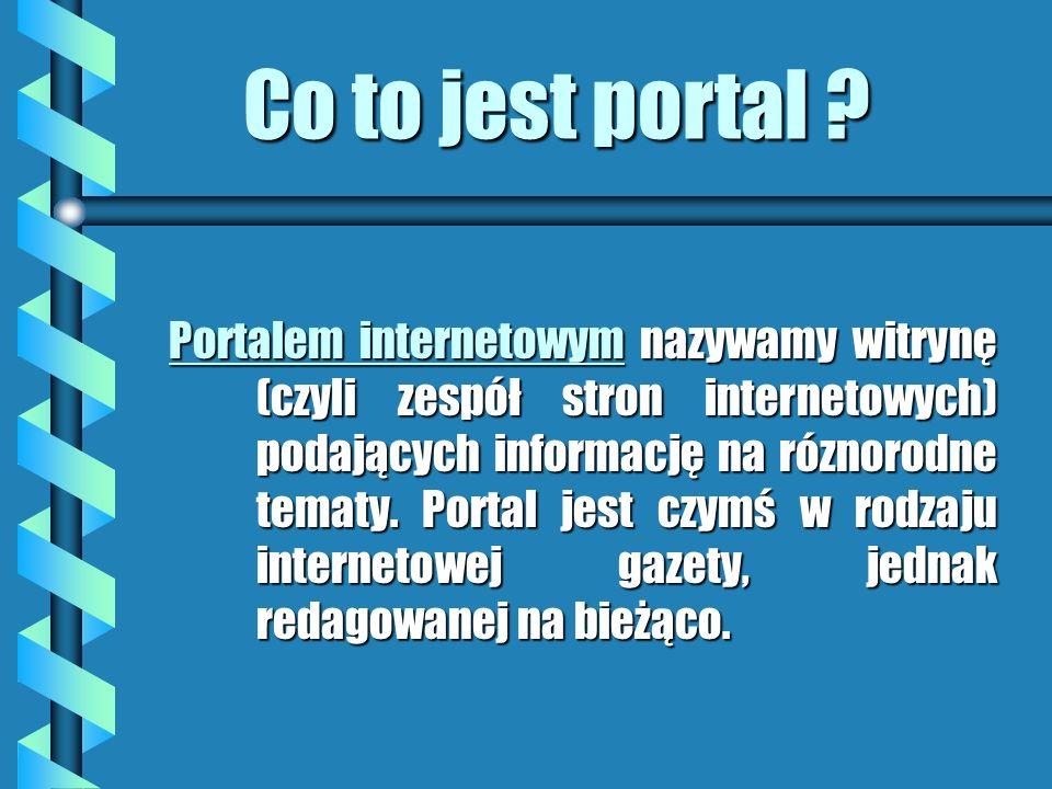 Usługi oferowane przez portale W portalu możemy znaleźć: b informacje na różnorodne tematy; b konta poczty elektronicznej (bezpłatne lub płatne); b konta dla stron WWW; b wyszukiwarki internetowe; b czaty; b inne usługi.