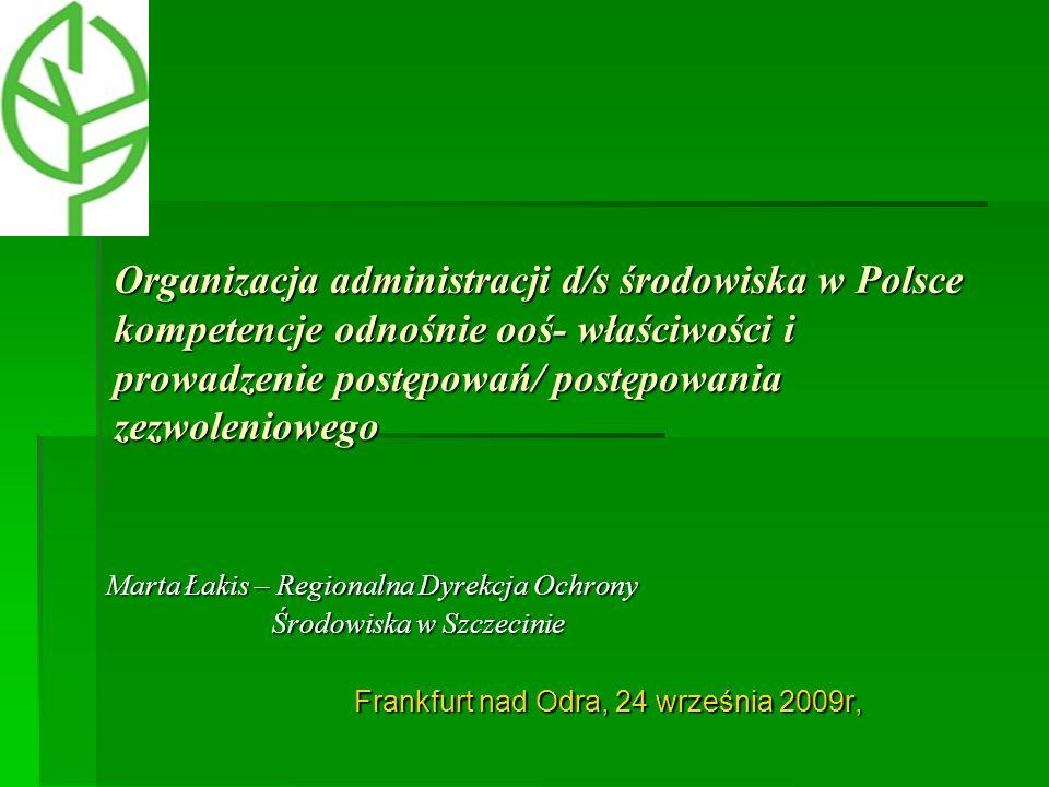 Organizacja administracji d.s środowiska w Polsce Minister Środowiska Minister Środowiska Generalny Dyrektor Ochrony Środowiska 17 Regionalnych Dyrektorów Ochrony Środowiska
