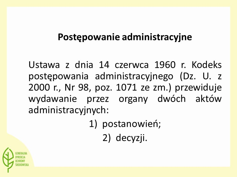 Postępowanie administracyjne Ustawa z dnia 14 czerwca 1960 r. Kodeks postępowania administracyjnego (Dz. U. z 2000 r., Nr 98, poz. 1071 ze zm.) przewi