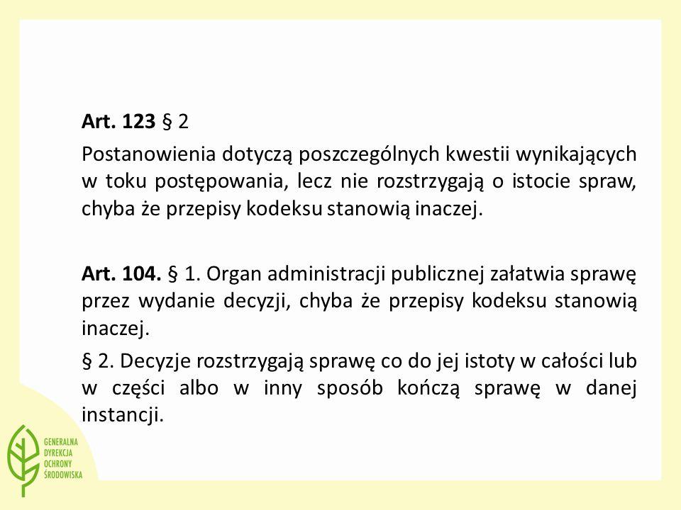 Art. 123 § 2 Postanowienia dotyczą poszczególnych kwestii wynikających w toku postępowania, lecz nie rozstrzygają o istocie spraw, chyba że przepisy k