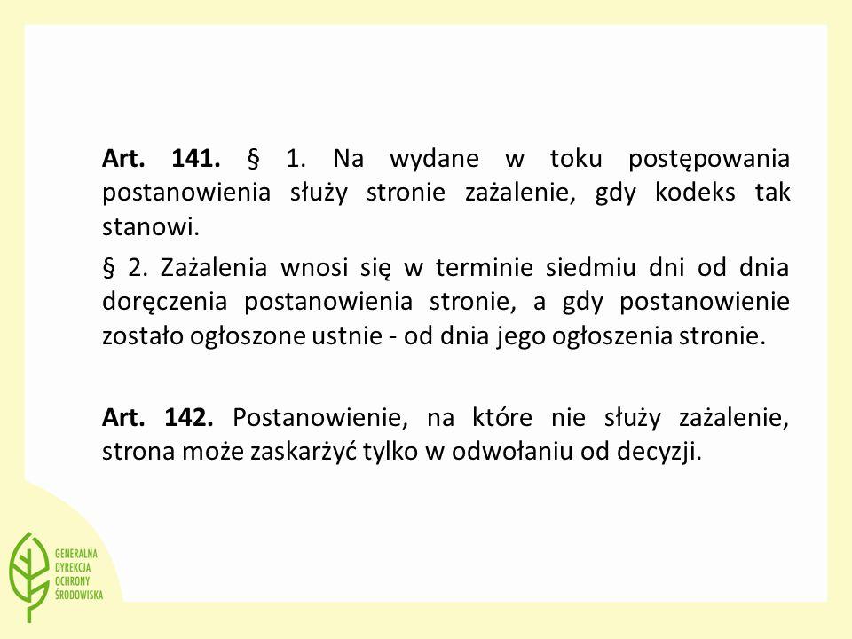 Art. 141. § 1. Na wydane w toku postępowania postanowienia służy stronie zażalenie, gdy kodeks tak stanowi. § 2. Zażalenia wnosi się w terminie siedmi