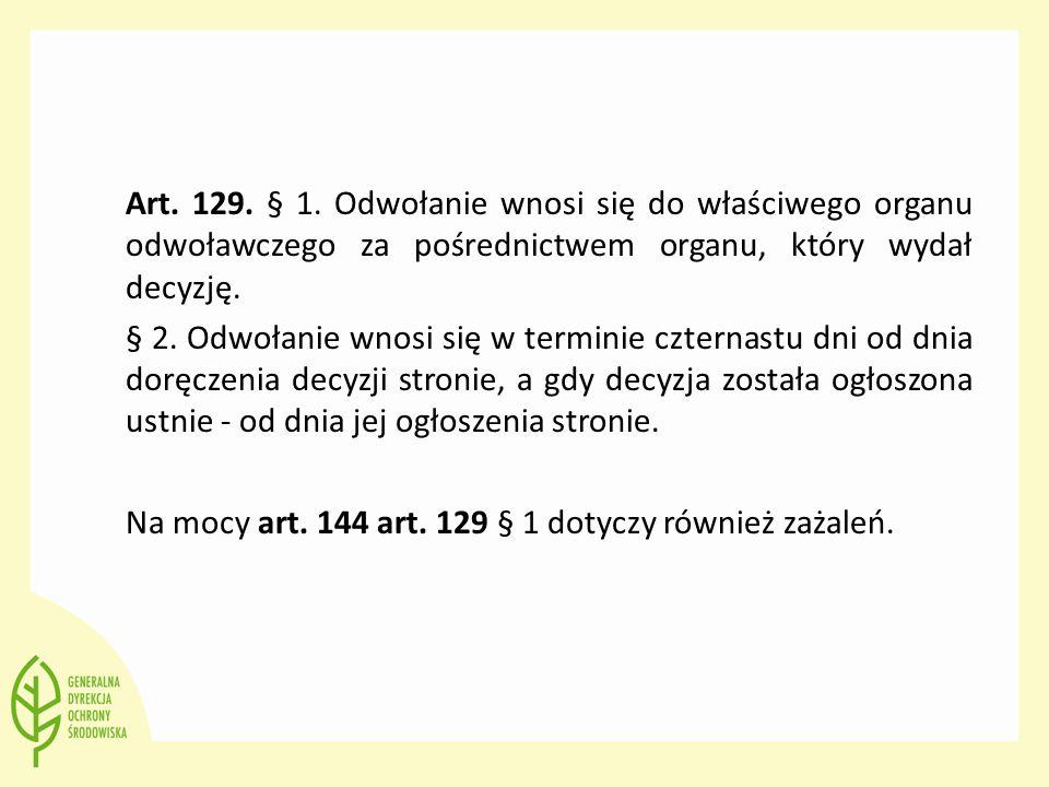 Art. 129. § 1. Odwołanie wnosi się do właściwego organu odwoławczego za pośrednictwem organu, który wydał decyzję. § 2. Odwołanie wnosi się w terminie