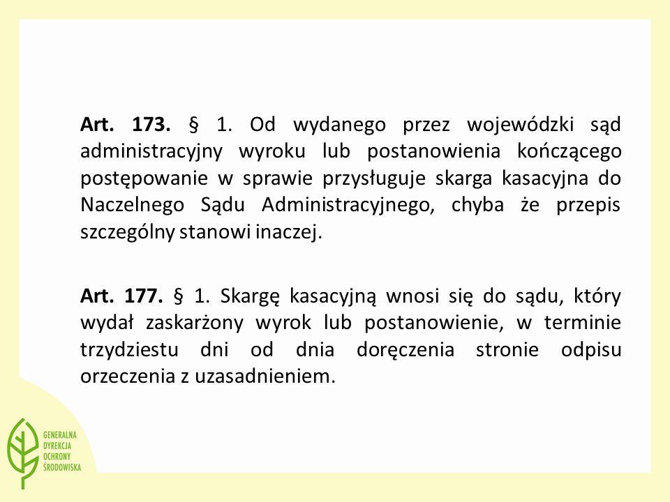Art. 173. § 1. Od wydanego przez wojewódzki sąd administracyjny wyroku lub postanowienia kończącego postępowanie w sprawie przysługuje skarga kasacyjn