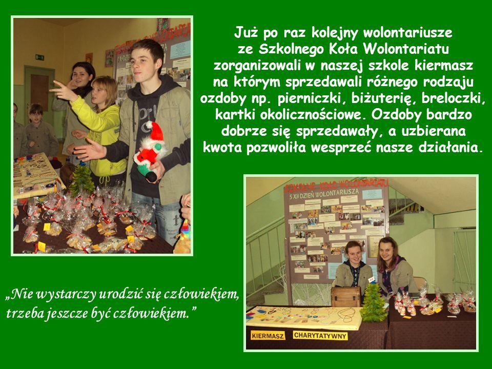 Już po raz kolejny wolontariusze ze Szkolnego Koła Wolontariatu zorganizowali w naszej szkole kiermasz na którym sprzedawali różnego rodzaju ozdoby np.