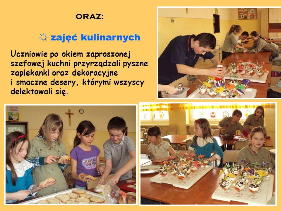 ORAZ: zajęć kulinarnych Uczniowie po okiem zaproszonej szefowej kuchni przyrządzali pyszne zapiekanki oraz dekoracyjne i smaczne desery, którymi wszyscy delektowali się.