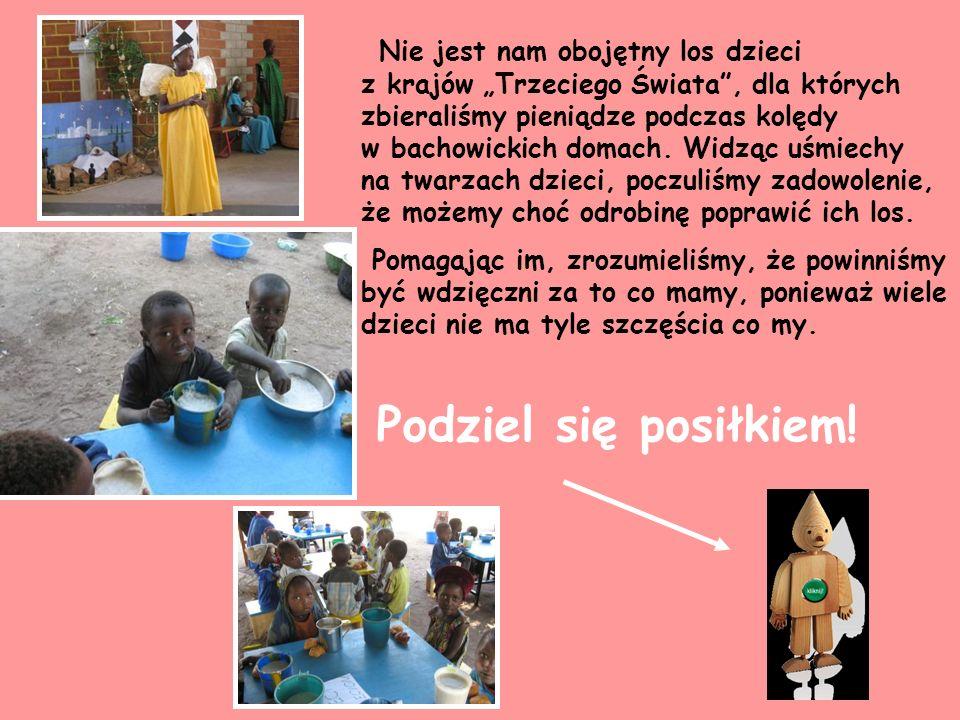 Nie jest nam obojętny los dzieci z krajów Trzeciego Świata, dla których zbieraliśmy pieniądze podczas kolędy w bachowickich domach.