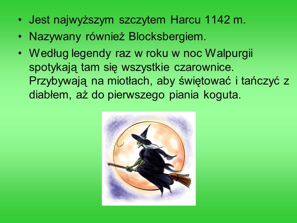 Jest najwyższym szczytem Harcu 1142 m. Nazywany również Blocksbergiem. Według legendy raz w roku w noc Walpurgii spotykają tam się wszystkie czarownic