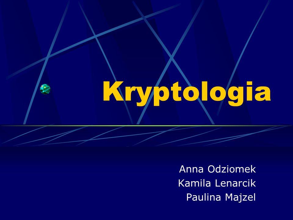 Kryptologia Anna Odziomek Kamila Lenarcik Paulina Majzel