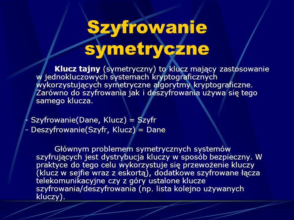 Szyfrowanie symetryczne Klucz tajny (symetryczny) to klucz mający zastosowanie w jednokluczowych systemach kryptograficznych wykorzystujących symetryc
