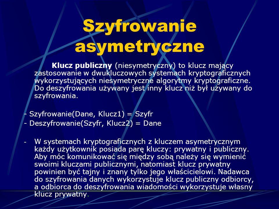 Szyfrowanie asymetryczne Klucz publiczny (niesymetryczny) to klucz mający zastosowanie w dwukluczowych systemach kryptograficznych wykorzystujących ni