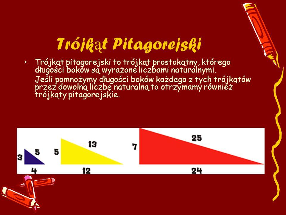 Trójk ą t Pitagorejski Trójkąt pitagorejski to trójkąt prostokątny, którego długości boków są wyrażone liczbami naturalnymi. Jeśli pomnożymy długości