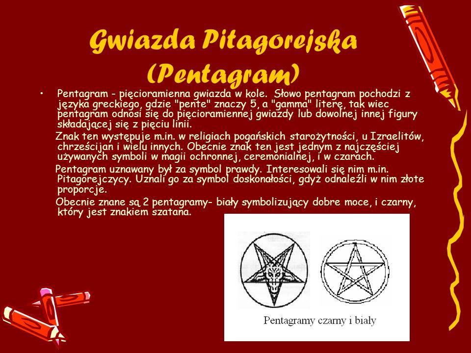 Gwiazda Pitagorejska (Pentagram) Pentagram - pięcioramienna gwiazda w kole. Słowo pentagram pochodzi z języka greckiego, gdzie