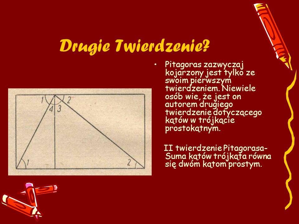 Drugie Twierdzenie? Pitagoras zazwyczaj kojarzony jest tylko ze swoim pierwszym twierdzeniem. Niewiele osób wie, że jest on autorem drugiego twierdzen