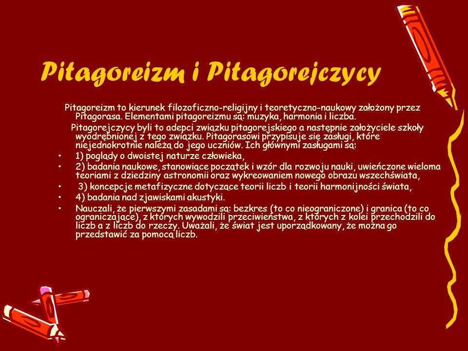 Pitagoreizm i Pitagorejczycy Pitagoreizm to kierunek filozoficzno-religijny i teoretyczno-naukowy założony przez Pitagorasa. Elementami pitagoreizmu s