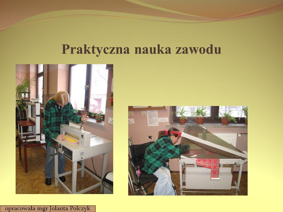Praktyczna nauka zawodu opracowała mgr Jolanta Polczyk